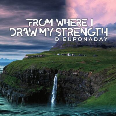 DIEUPONADAY | FROM WHERE I DRAW MY STRENGTH